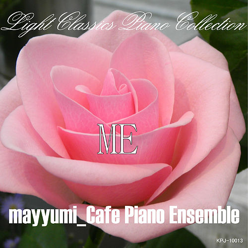 Light Classics Piano Collection Me by mayyumi_CAFE PIANO ENSEMBLE