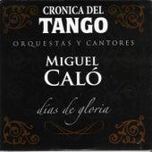 Crónica del Tango: Días de Gloria by Miguel Caló
