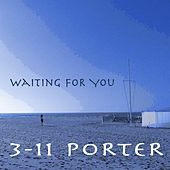Waiting For You by 3-11 Porter
