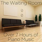 The Waiting Room: Over 7 Hours of Piano Music by Piano Music Experts