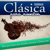 Musica clásica para Novatos. Mis primeras audiciones Clásicas by Various Artists