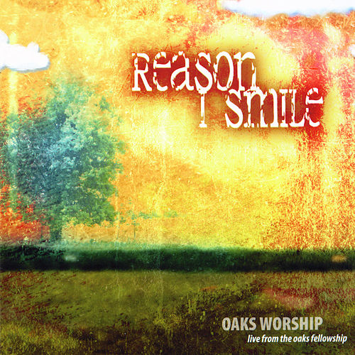 Reason I Smile by Oaks Worship