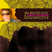 The Before Now: A David Kilgour Retrospective by David Kilgour