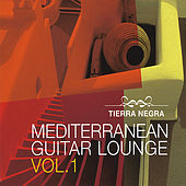 Mediterranean Guitar Lounge Vol. 1 by Tierra Negra