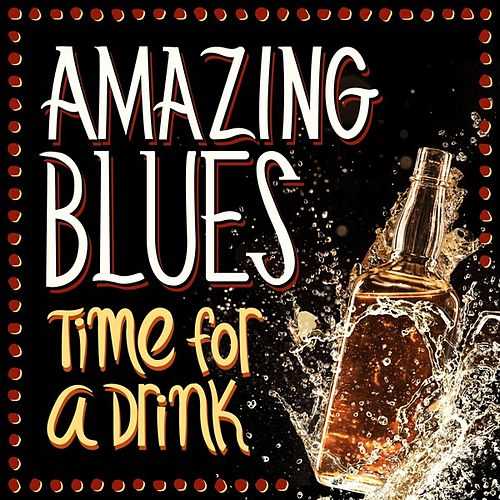 Amazing Blues - Time for A Drink by Various Artists