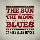 The Sun and the Moon Blues - 24 Rare Blues Tracks by Various Artists