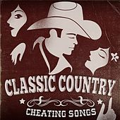 Classic Country - Cheating Songs by Various Artists