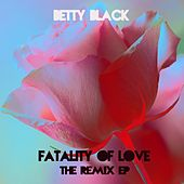 Fatality of Love (The Remix EP) by Betty Black