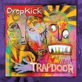 Trapdoor by Dropkick