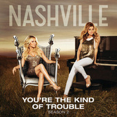 You're The Kind Of Trouble by Nashville Cast