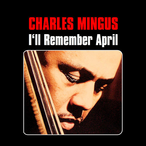 I'll Remember April by Charles Mingus