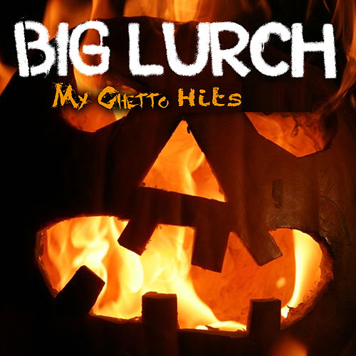 My Ghetto Hits by Big Lurch