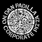 No Corporate Pizza by Dan Padilla