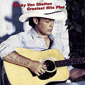 Greatest Hits Plus by Ricky Van Shelton