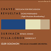 Carlos Chavez: Toccata for Percussion Instruments - Silvestre Revueltas: Ocho por Radio - Heitor Villa-Lobos: Choros No. 7 - Carlos Surinach: Ritmo Jondo by MGM Chamber Orchestra