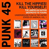 PUNK 45: Kill The Hippies! Kill Yourself! The American Nation Destroys Its Young. Underground Punk in the United States of America, Vol. 1. 1973-1987 by Various Artists