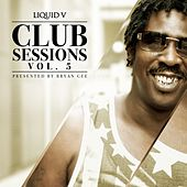 Liquid V Club Sessions, Vol. 5 (Presented By Bryan Gee) by Various Artists