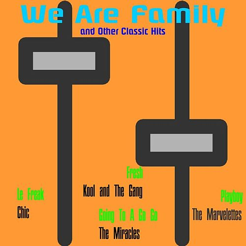 We Are Family and Other Classic Hits by Various Artists