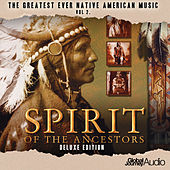 The Greatest Ever Native American Music Vol. 2: Spirit of the Ancestors (Deluxe Edition) by Global Journey