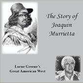 The Story of Joaquin Murrietta by Lorne Greene