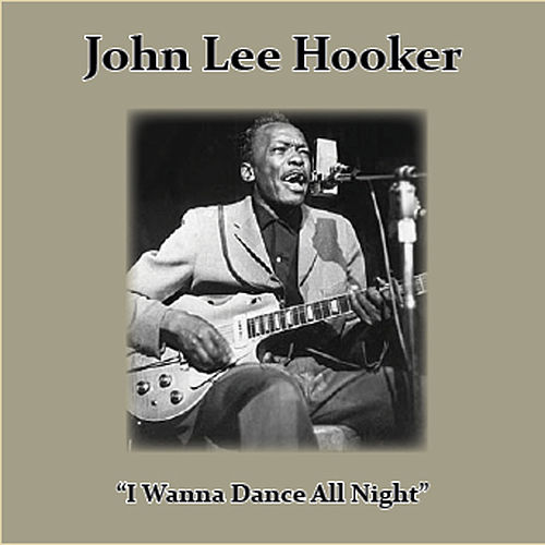I Wanna Dance All Night by John Lee Hooker