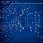 Bass Blueprint Ver 1.3 by Various Artists