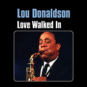Love Walked In by Lou Donaldson