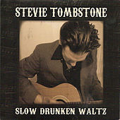 Slow Drunken Waltz by Stevie Tombstone