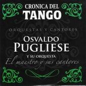 Crónica del Tango: El Maestro y Sus Cantores by Osvaldo Pugliese