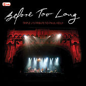 Before Too Long: triple j's Tribute To Paul Kelly by Various Artists