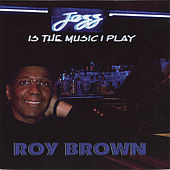 Jazz Is The Music I Play by Roy Brown