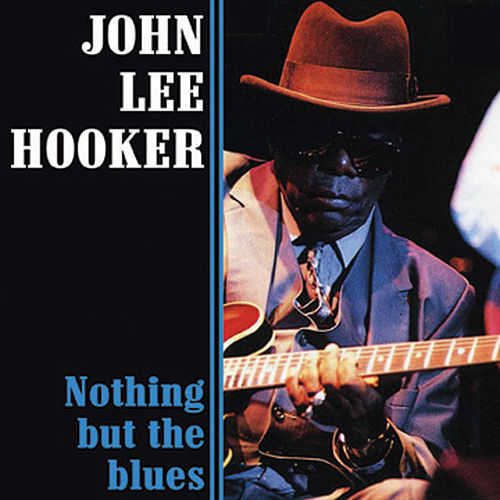 Nothing But The Blues by John Lee Hooker