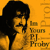 I'm Yours by P.J. Proby