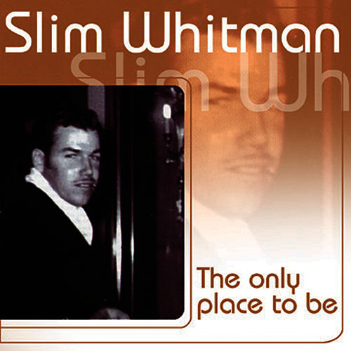 The Only Place To Be by Slim Whitman