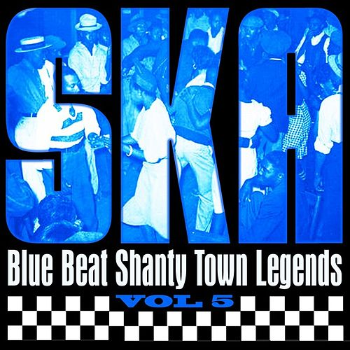 Ska - Blue Beat Shanty Town Legends, Vol. 5 by Various Artists