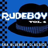 Rudeboy - Ska Bluebeat Classics, Vol. 4 by Various Artists
