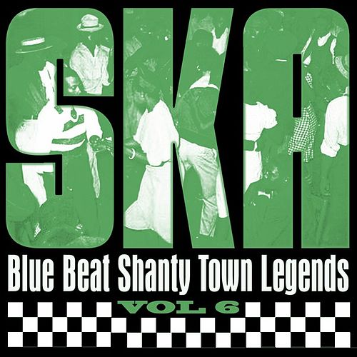 Ska - Blue Beat Shanty Town Legends, Vol. 6 by Various Artists