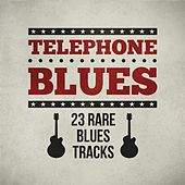 Telephone Blues - 23 Rare Blues Tracks by Various Artists