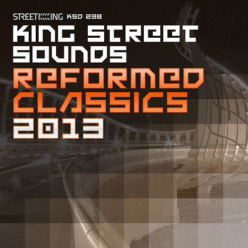 King Street Sounds Reformed Classics 2013 by Various Artists