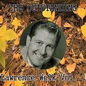 The Outstanding Lawrence Welk, Vol.   1 by Lawrence Welk