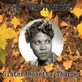 The Outstanding Sister Rosetta Tharpe by Sister Rosetta Tharpe
