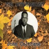 The Outstanding John Coltrane by John Coltrane