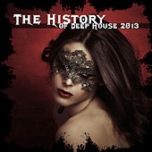 The History of Deep House 2013 by Various Artists