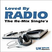 Loved by Radio (The Re-Mix Single's) [Tributes to the Imagine Dragon's, Drake, Bastille, Icona Pop & Katy Perry] by UK Mixmasters