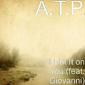 Ill Put It on You (feat. Giovanni) by ATP (Adenosine Tri-Phosphate)