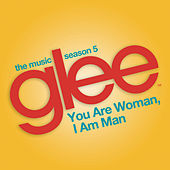 You are Woman, I am Man (Glee Cast Version feat. Ioan Gruffudd) by Glee Cast