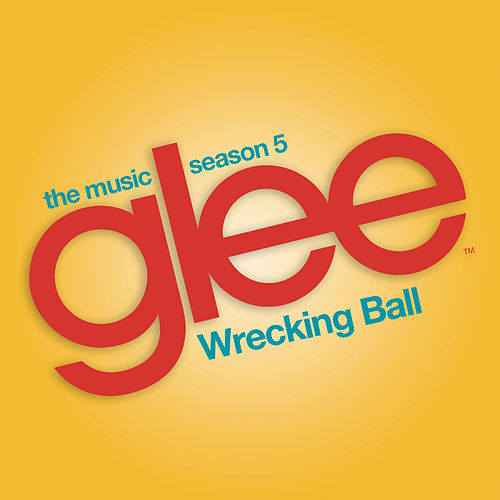 Wrecking Ball (Glee Cast Version) by Glee Cast