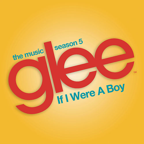 If I Were a Boy (Glee Cast Version) by Glee Cast