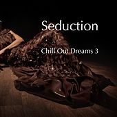 Seduction - Chill Out Dreams, Vol. 3 by Various Artists