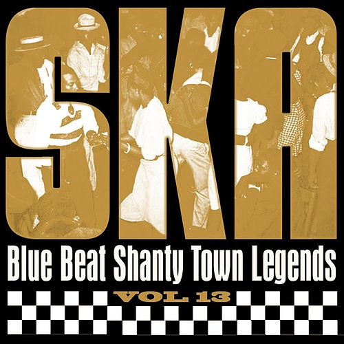 Ska - Blue Beat Shanty Town Legends, Vol. 13 by Various Artists